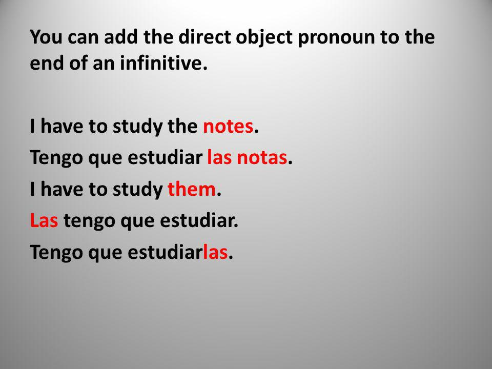 You can add the direct object pronoun to the end of an infinitive