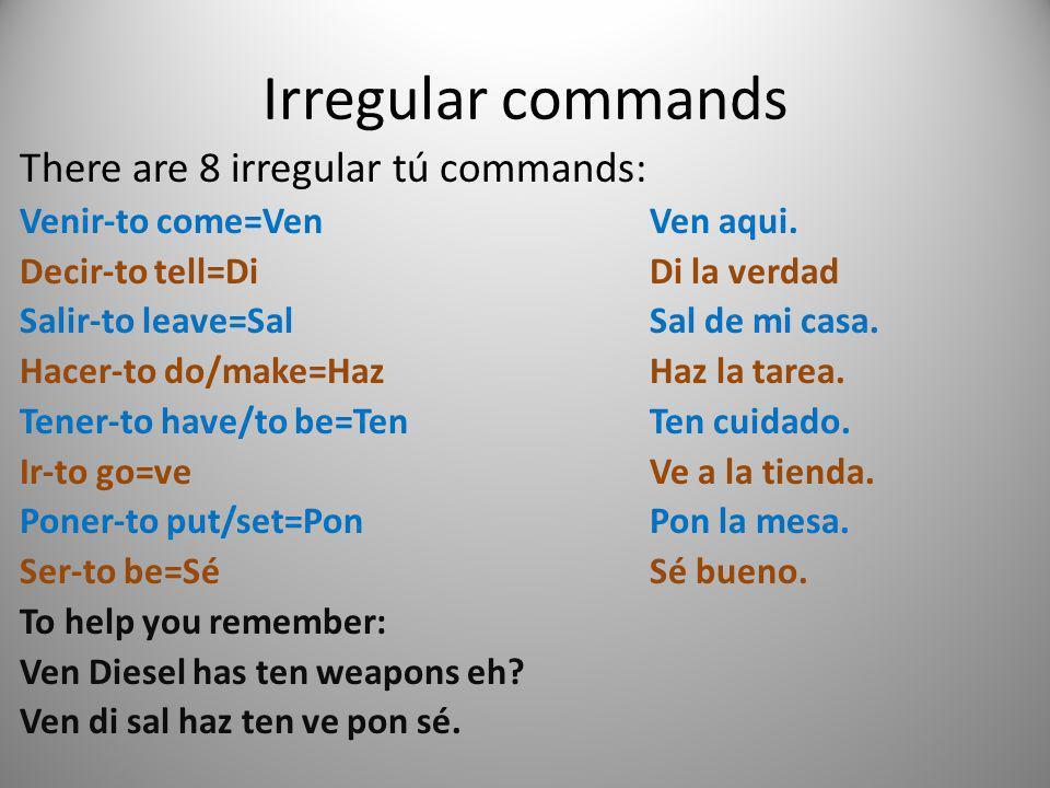 Irregular commands There are 8 irregular tú commands: