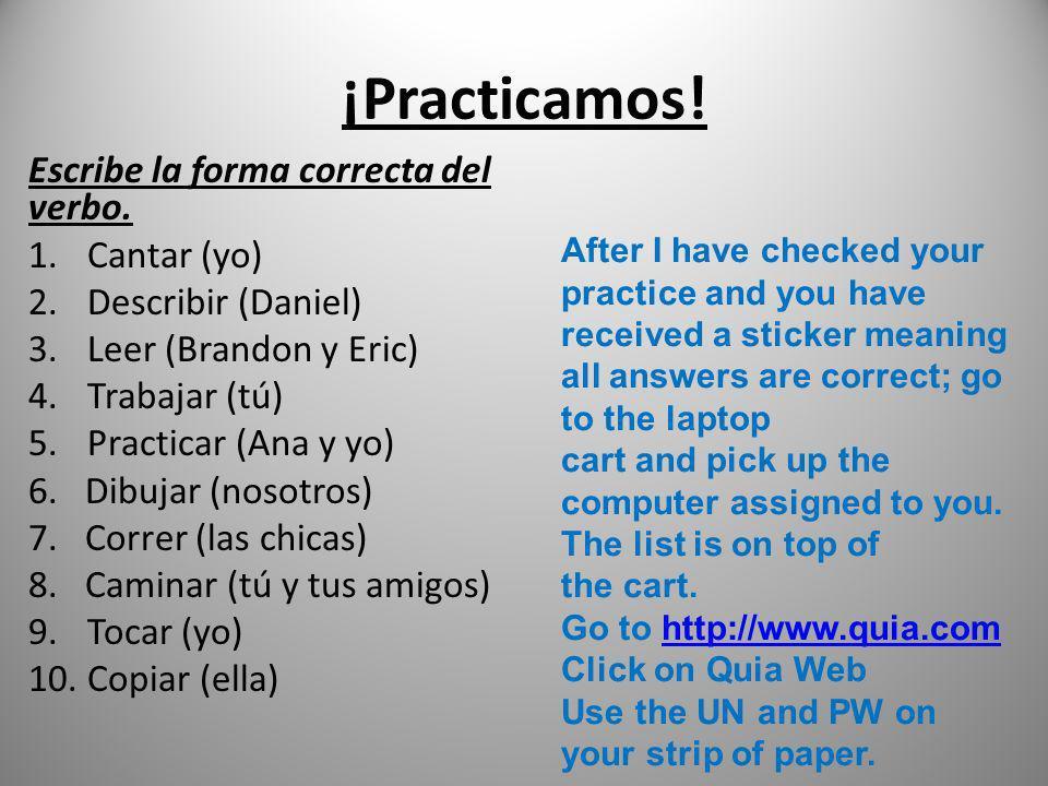 ¡Practicamos! Escribe la forma correcta del verbo. Cantar (yo)