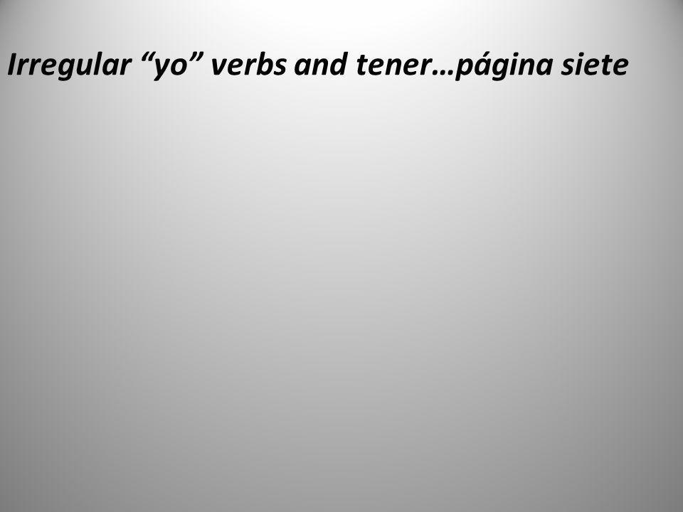 Irregular yo verbs and tener…página siete