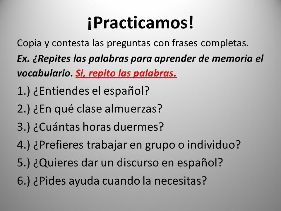 ¡Practicamos! 1.) ¿Entiendes el español 2.) ¿En qué clase almuerzas