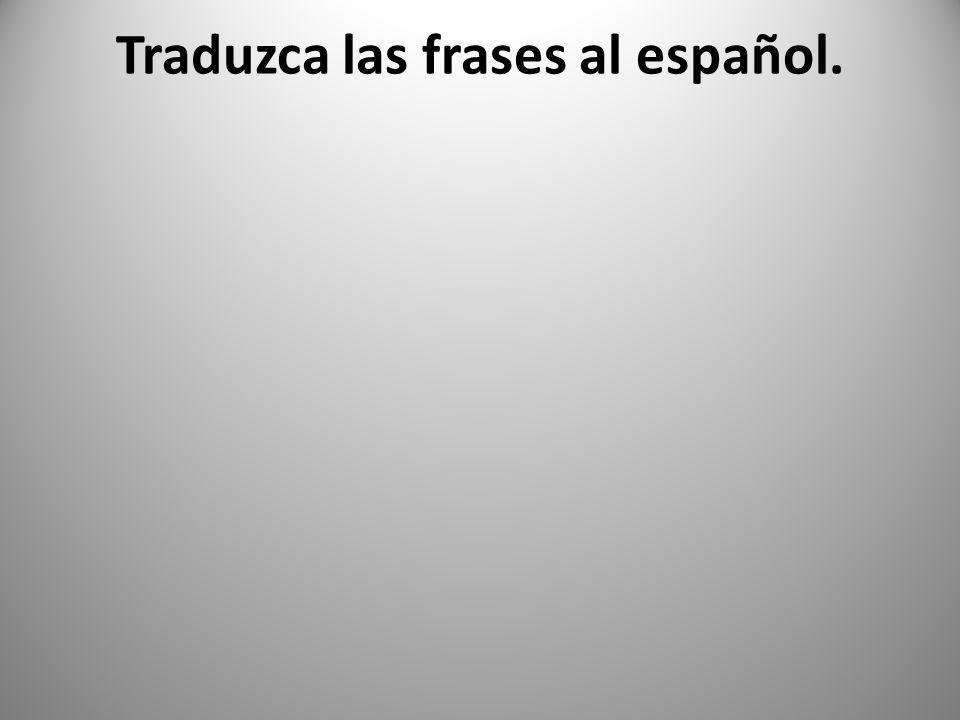 Traduzca las frases al español.