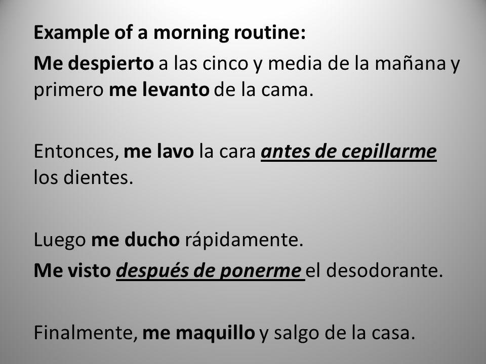 Example of a morning routine: Me despierto a las cinco y media de la mañana y primero me levanto de la cama.