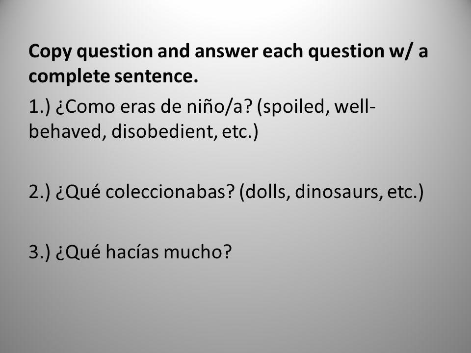 Copy question and answer each question w/ a complete sentence. 1