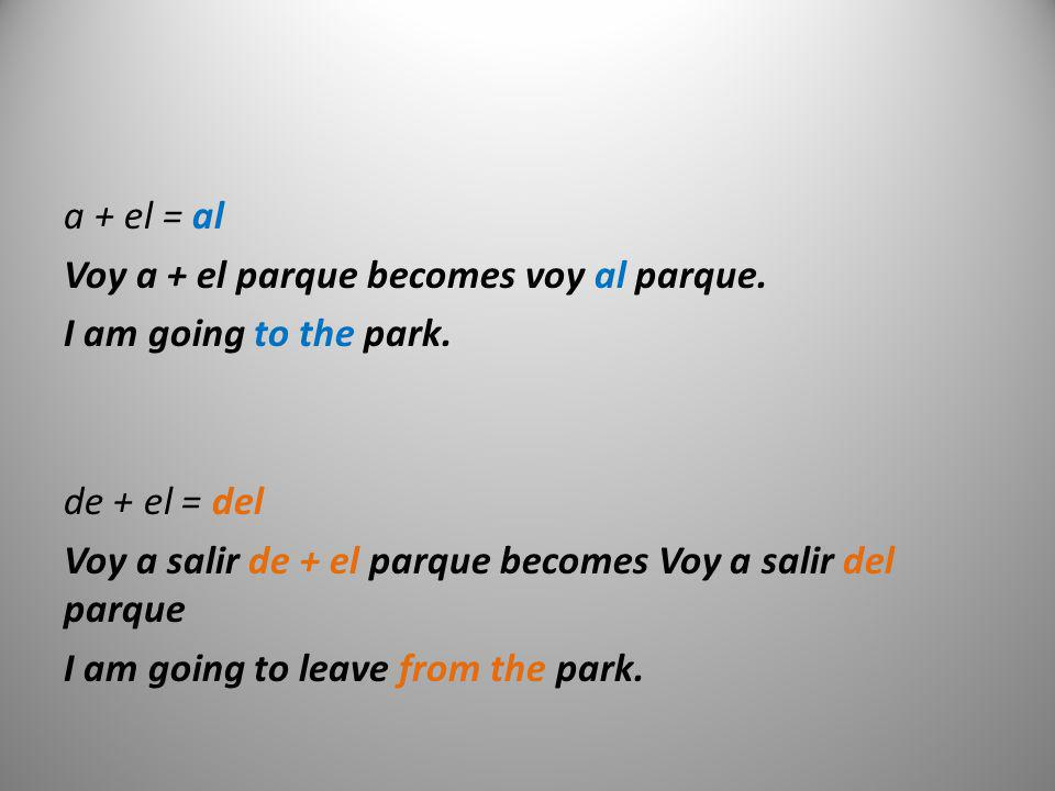 a + el = al Voy a + el parque becomes voy al parque