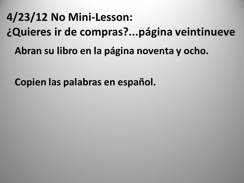 4/23/12 No Mini-Lesson: ¿Quieres ir de compras ...página veintinueve
