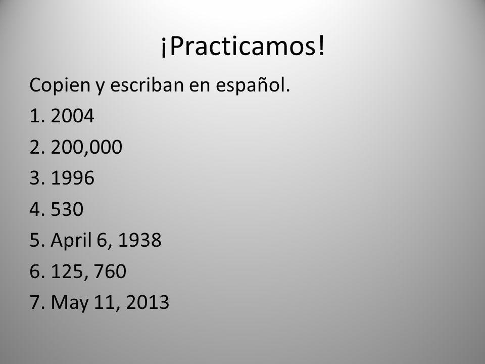¡Practicamos. Copien y escriban en español. 1. 2004 2.