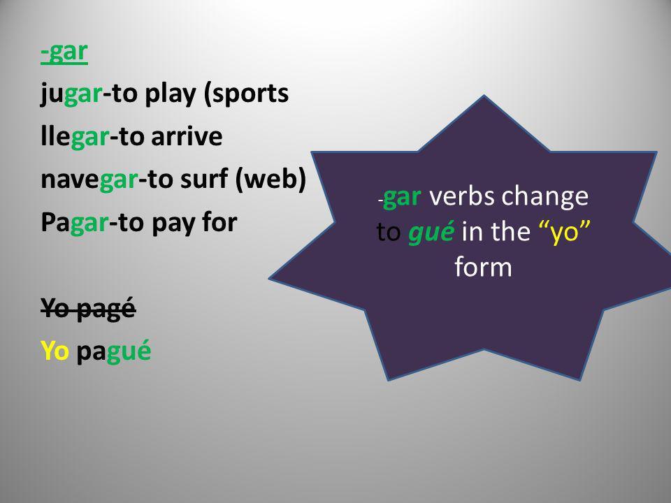 -gar verbs change to gué in the yo form