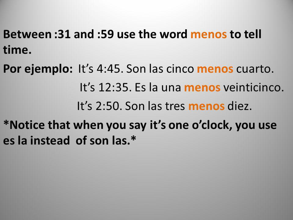 Between :31 and :59 use the word menos to tell time