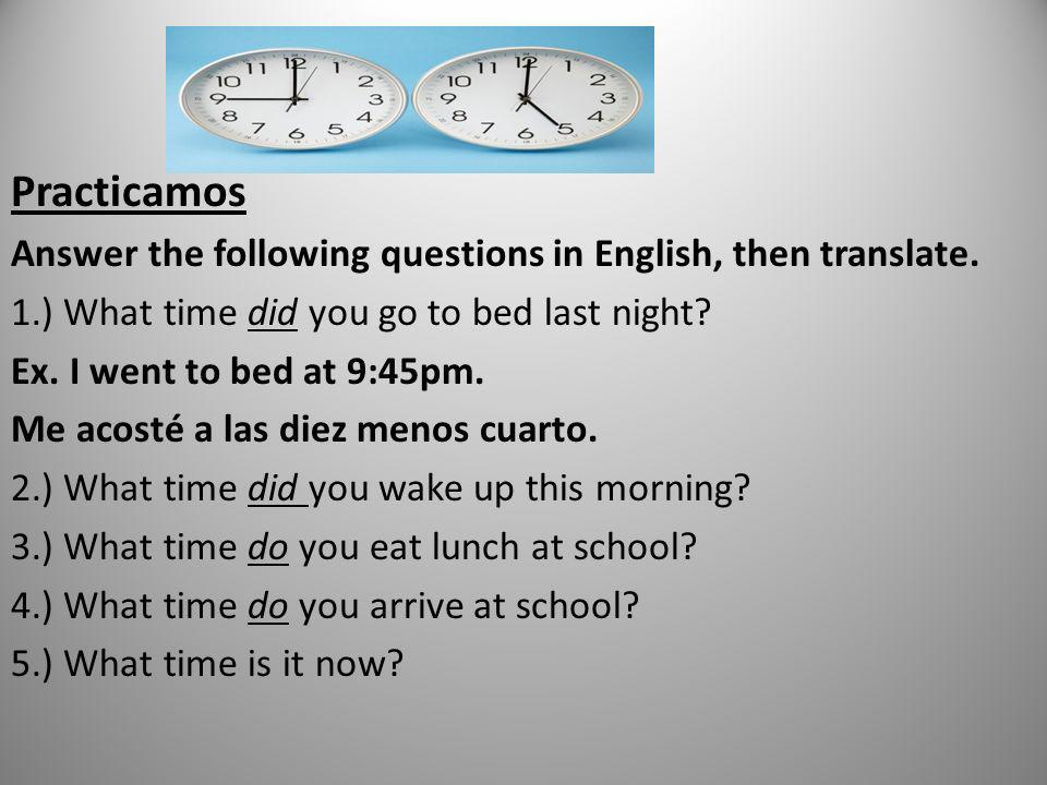 Practicamos Answer the following questions in English, then translate.
