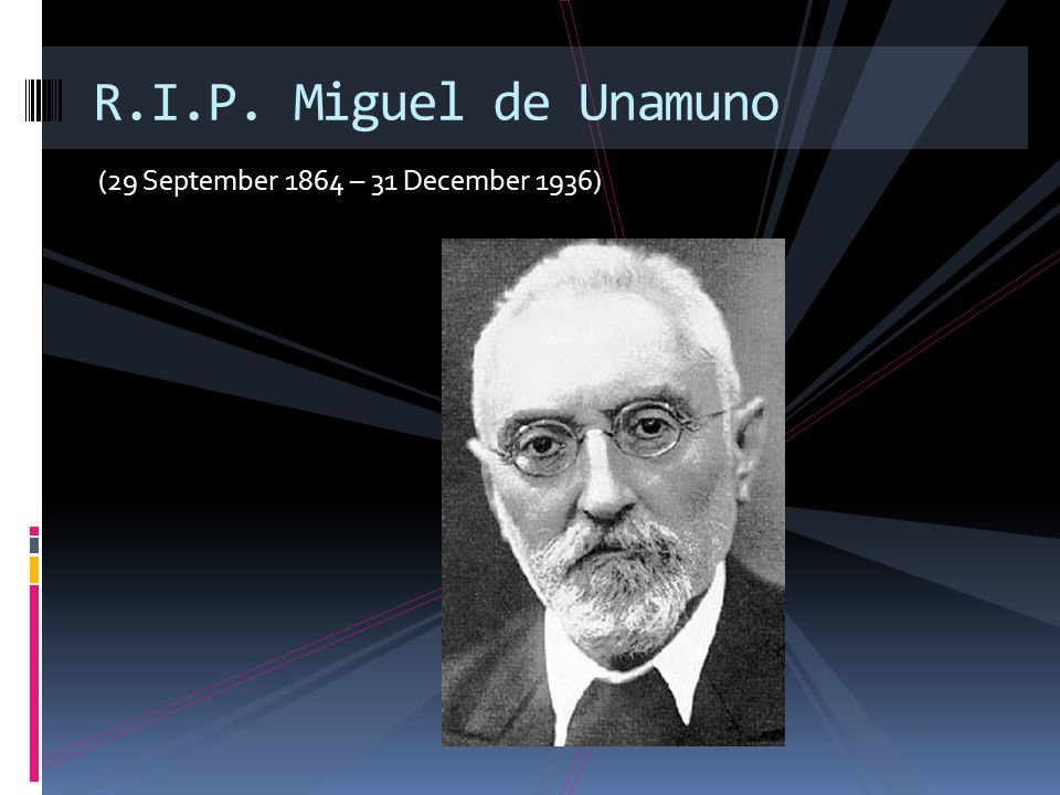 R.I.P. Miguel de Unamuno (29 September 1864 – 31 December 1936)
