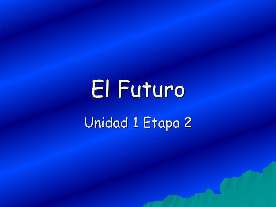 El Futuro Unidad 1 Etapa 2
