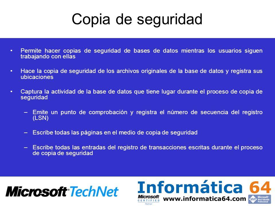 Copia de seguridad Permite hacer copias de seguridad de bases de datos mientras los usuarios siguen trabajando con ellas.