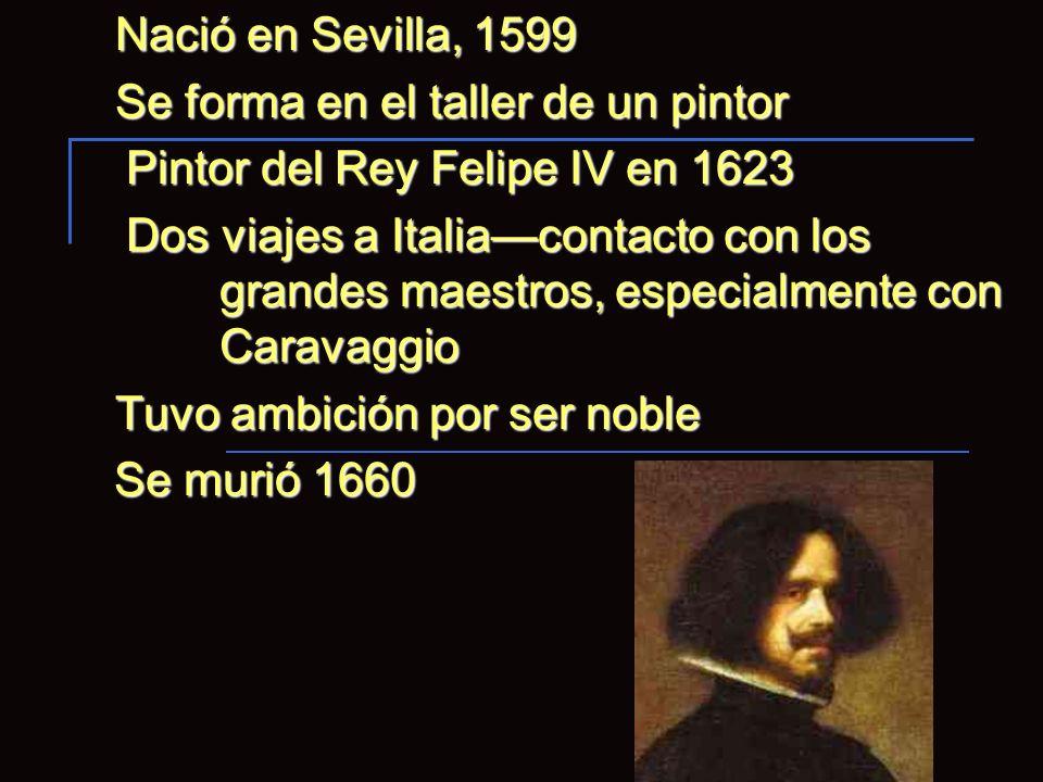 Nació en Sevilla, 1599 Se forma en el taller de un pintor. Pintor del Rey Felipe IV en 1623.