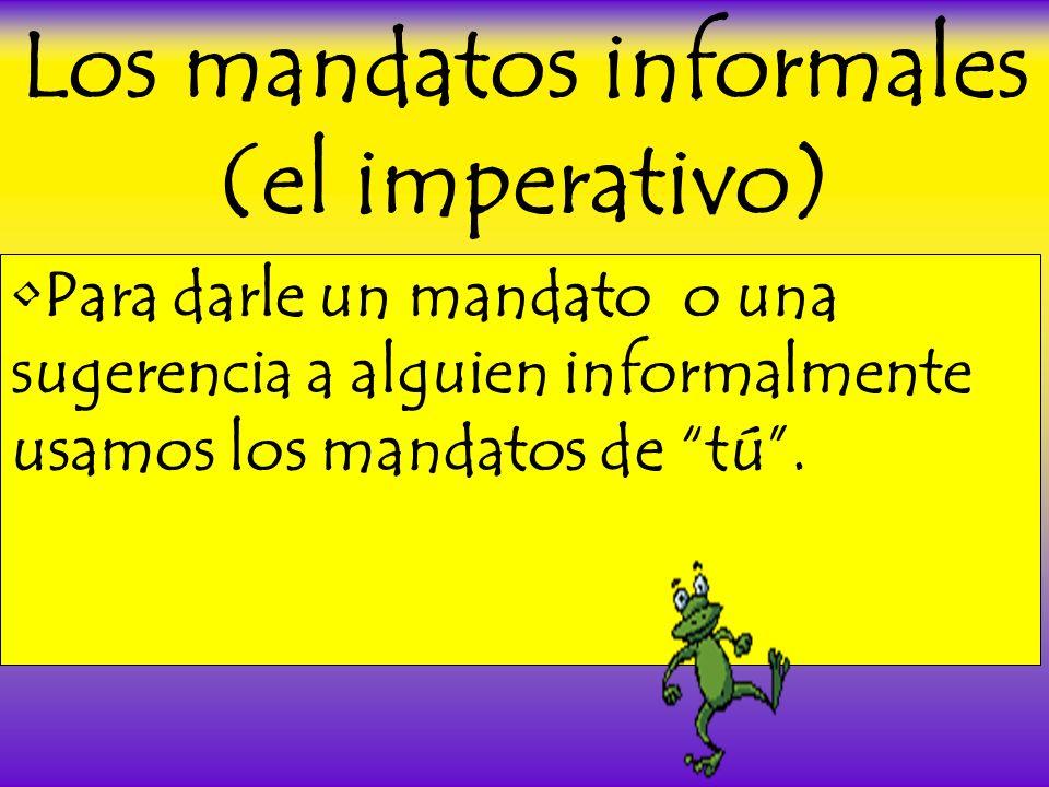 Los mandatos informales (el imperativo)