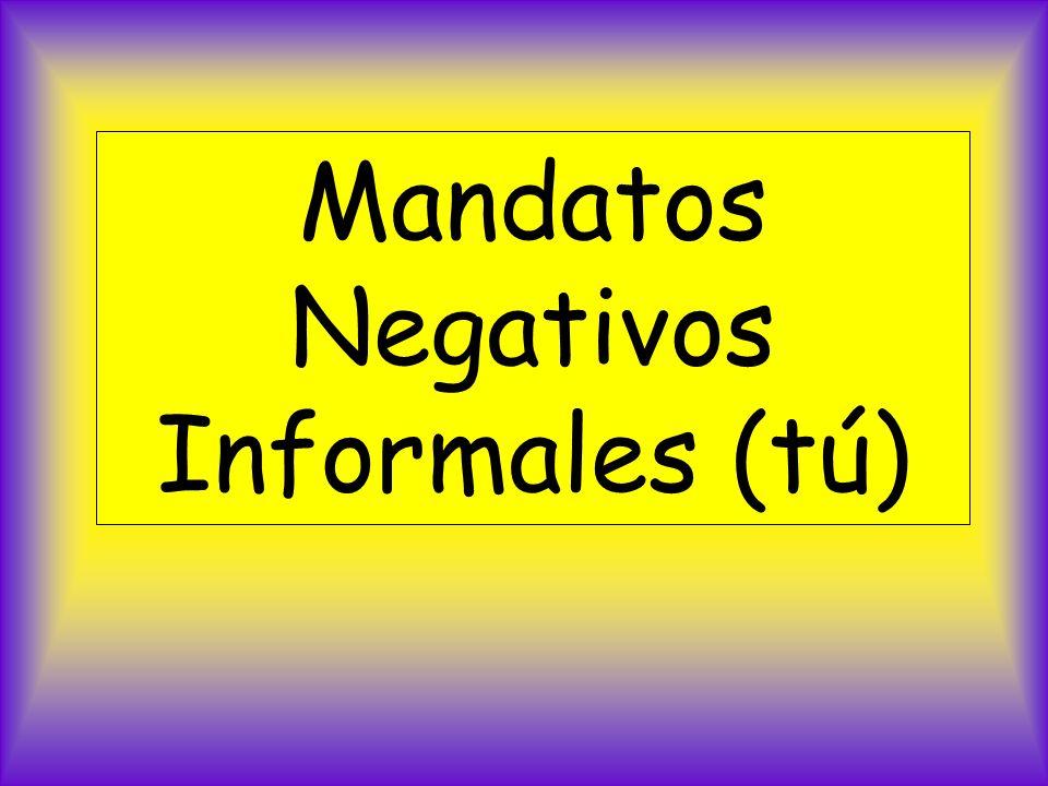 Mandatos Negativos Informales (tú)