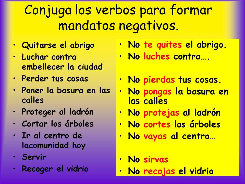 Conjuga los verbos para formar mandatos negativos.