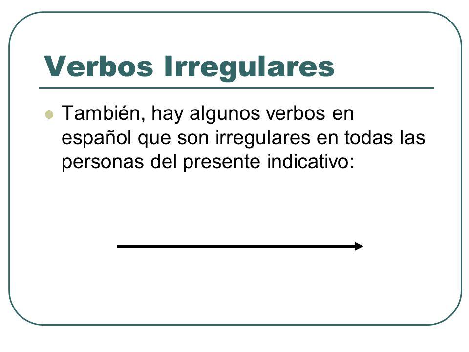 Verbos IrregularesTambién, hay algunos verbos en español que son irregulares en todas las personas del presente indicativo: