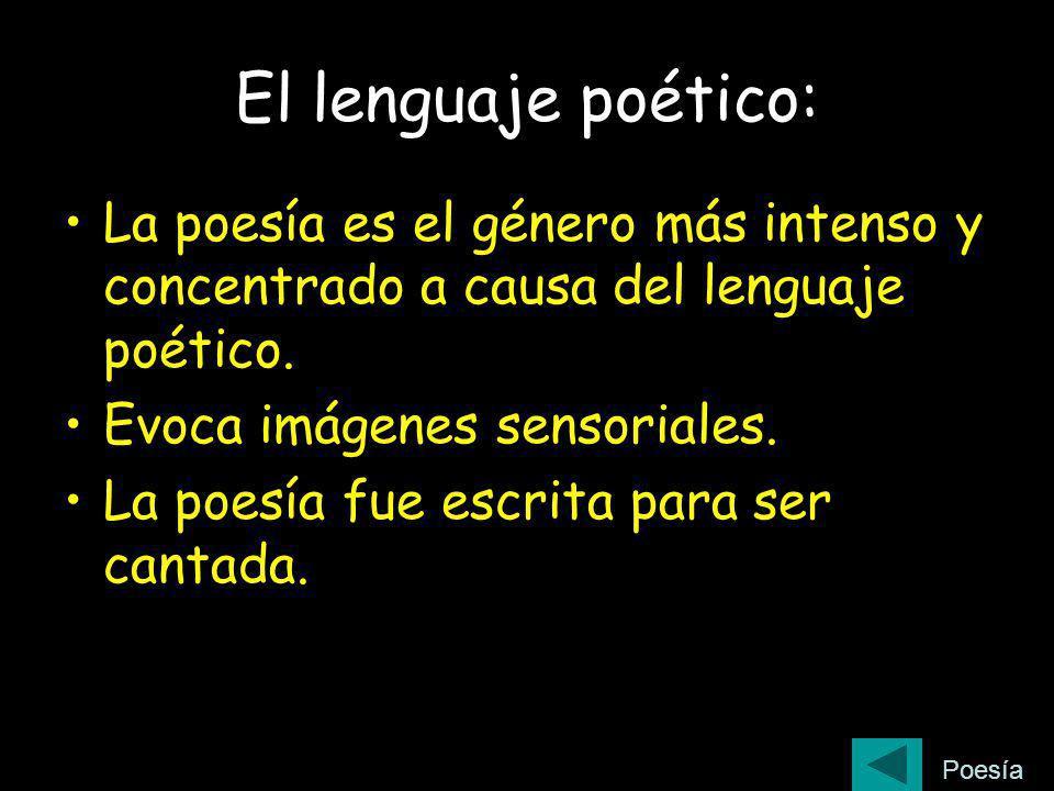El lenguaje poético: La poesía es el género más intenso y concentrado a causa del lenguaje poético.