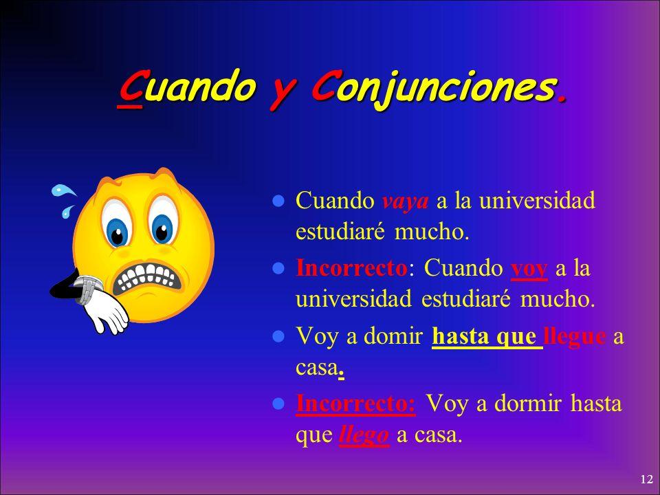 Cuando y Conjunciones. Cuando vaya a la universidad estudiaré mucho.