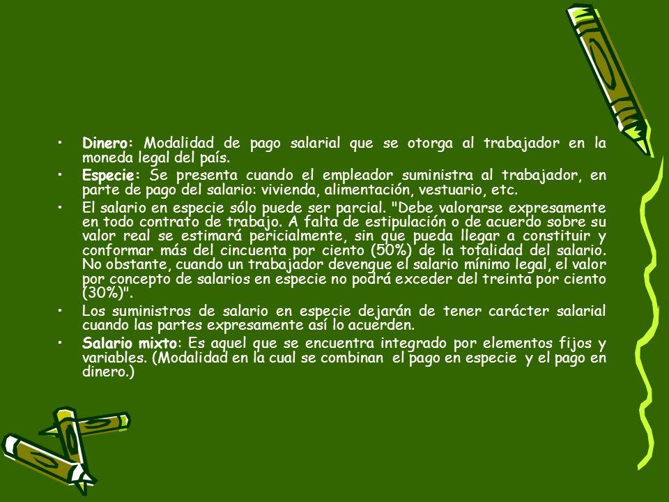 Dinero: Modalidad de pago salarial que se otorga al trabajador en la moneda legal del país.