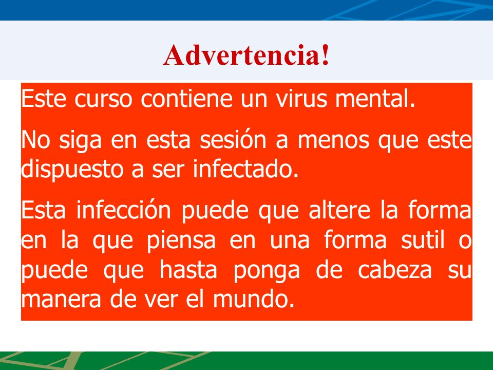 Advertencia! Este curso contiene un virus mental.