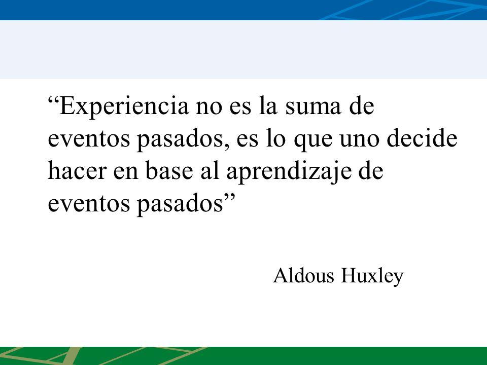 Experiencia no es la suma de eventos pasados, es lo que uno decide hacer en base al aprendizaje de eventos pasados