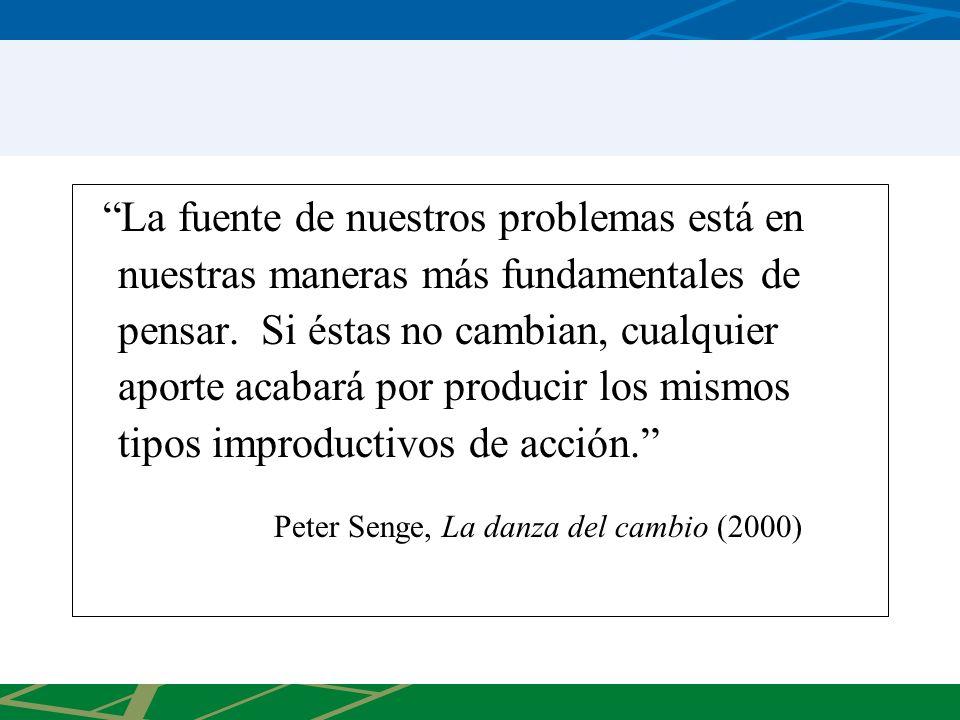 La fuente de nuestros problemas está en nuestras maneras más fundamentales de pensar. Si éstas no cambian, cualquier aporte acabará por producir los mismos tipos improductivos de acción.