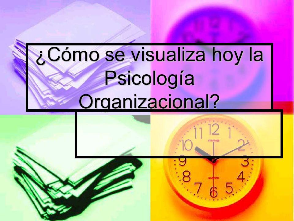 ¿Cómo se visualiza hoy la Psicología Organizacional
