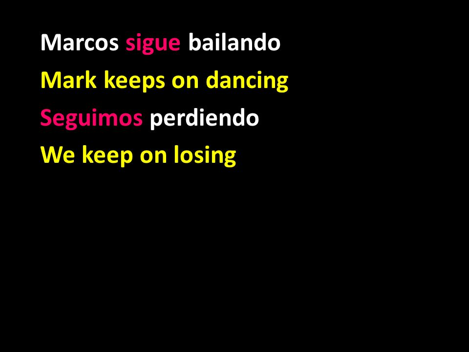 Marcos sigue bailando Mark keeps on dancing Seguimos perdiendo We keep on losing