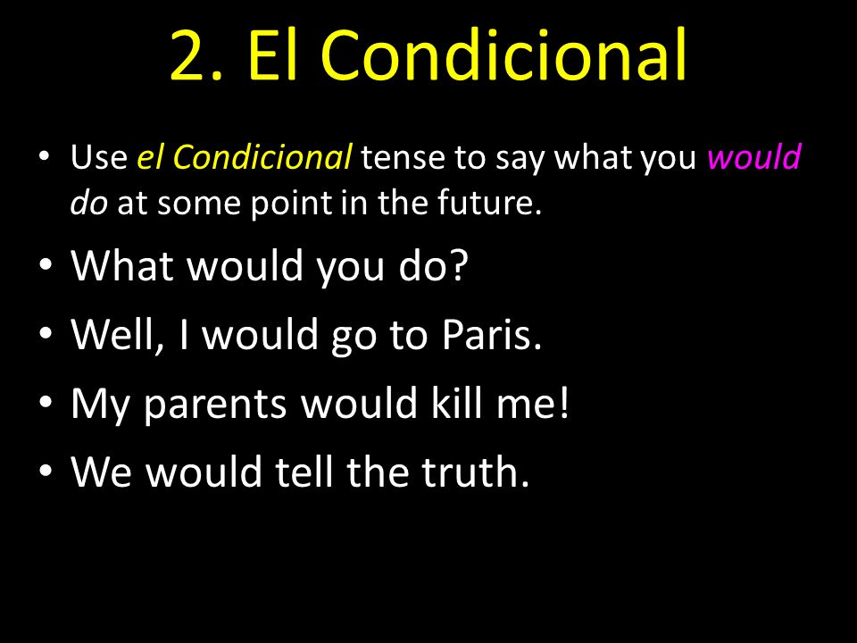 2. El Condicional What would you do Well, I would go to Paris.