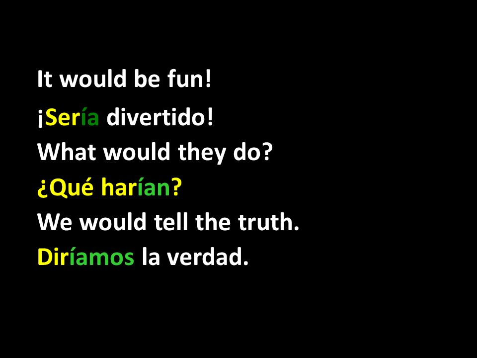 It would be fun. ¡Sería divertido. What would they do.