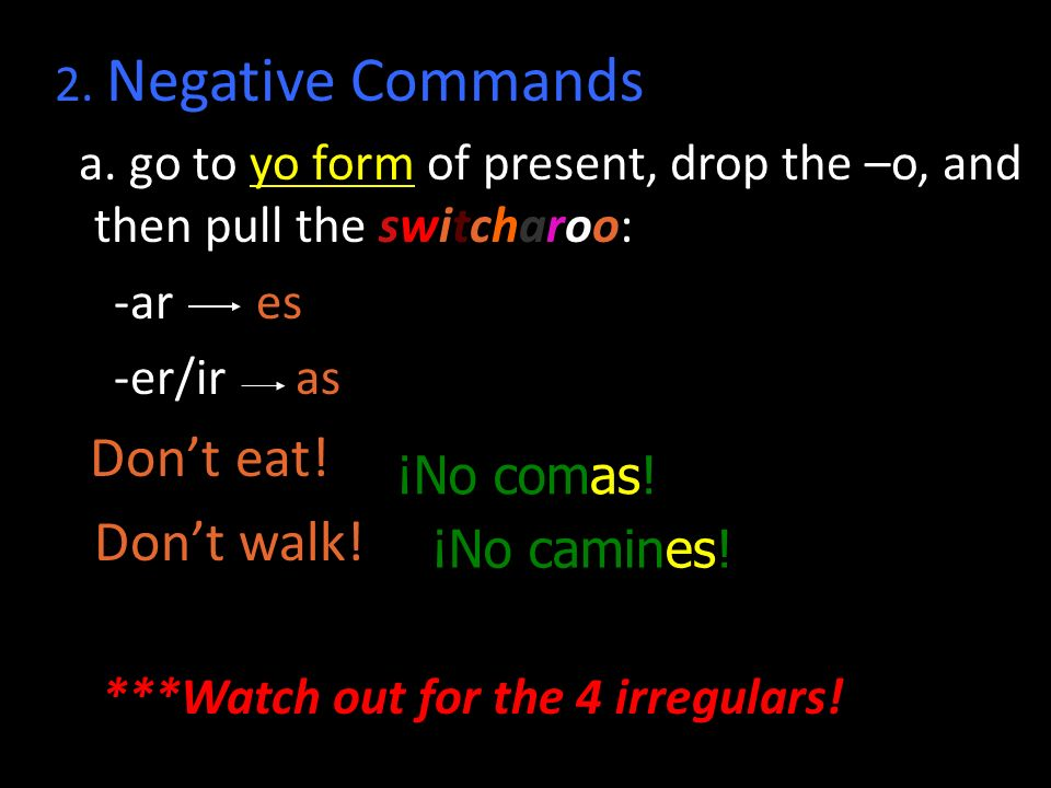 Don't walk! 2. Negative Commands