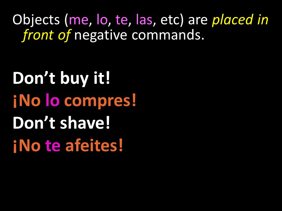 Don't buy it! ¡No lo compres! Don't shave! ¡No te afeites!