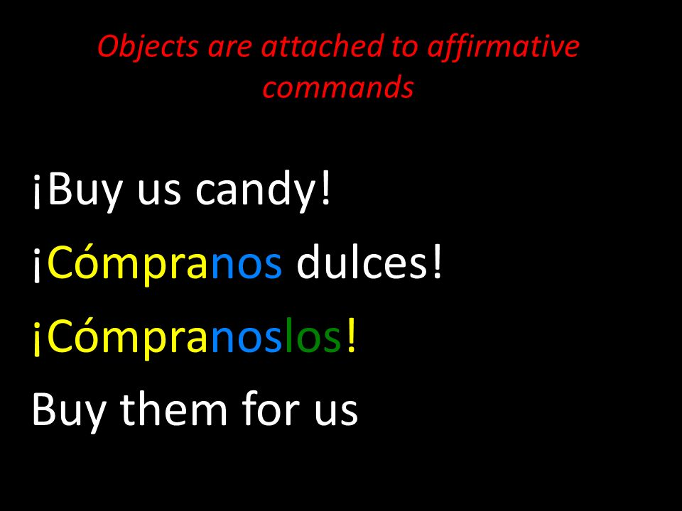 Objects are attached to affirmative commands