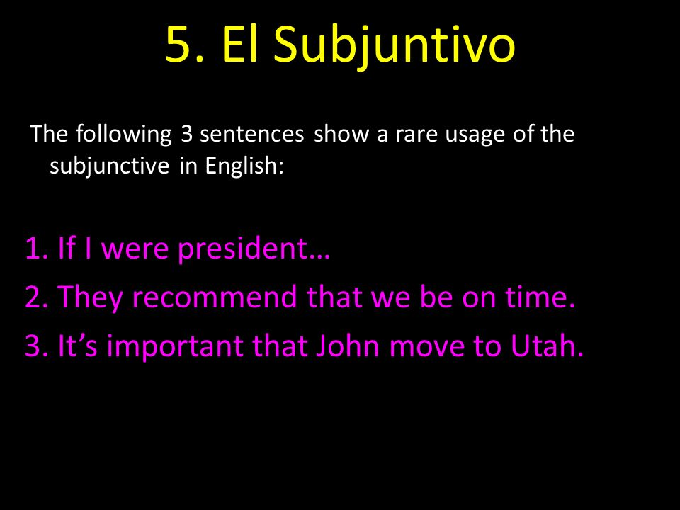 5. El Subjuntivo 1. If I were president…