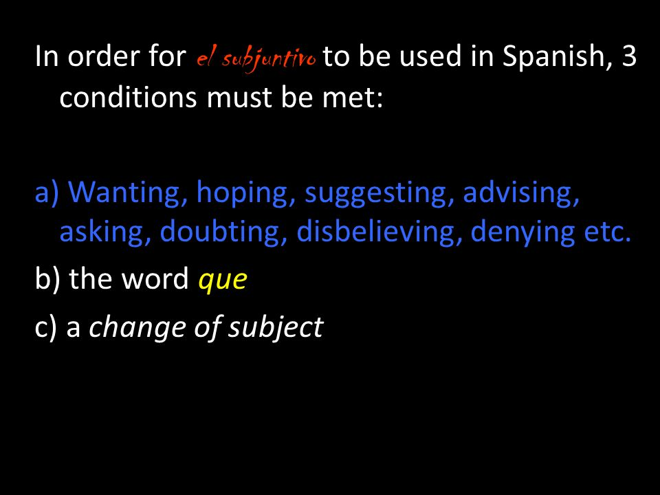 In order for el subjuntivo to be used in Spanish, 3 conditions must be met: