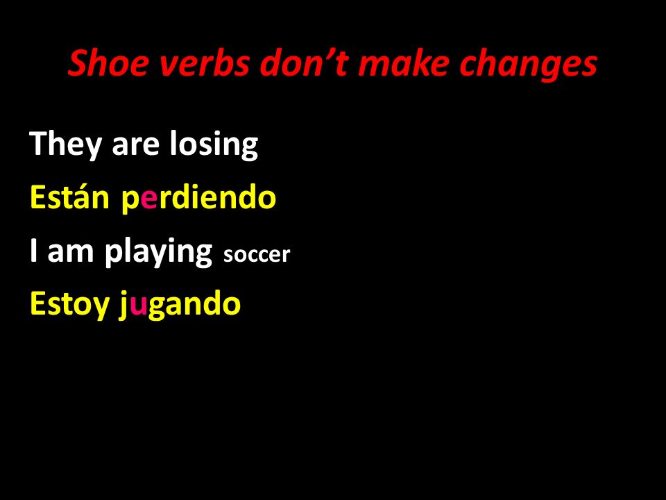 Shoe verbs don't make changes