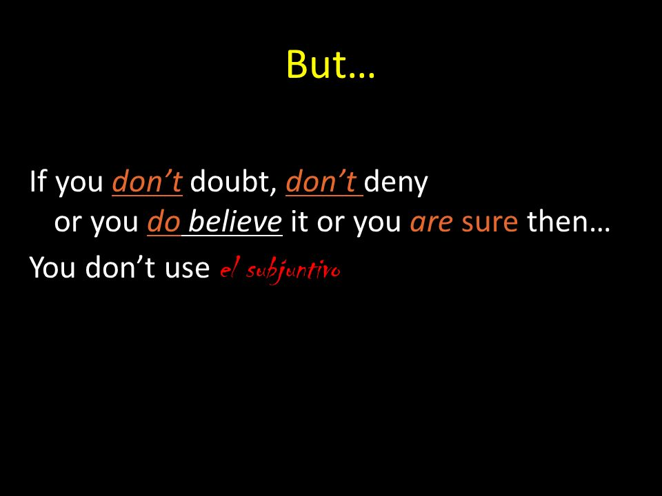 But…If you don't doubt, don't deny or you do believe it or you are sure then…