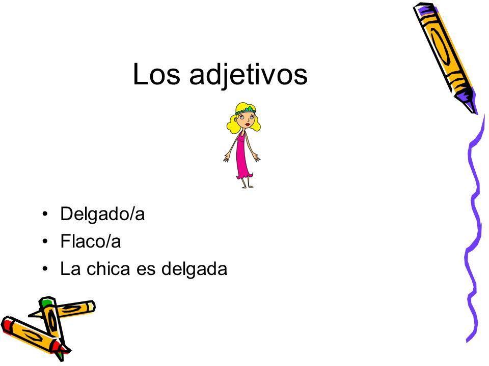 Los adjetivos Delgado/a Flaco/a La chica es delgada