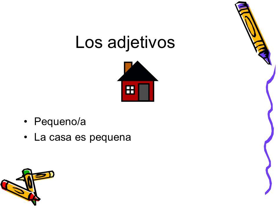 Los adjetivos Pequeno/a La casa es pequena