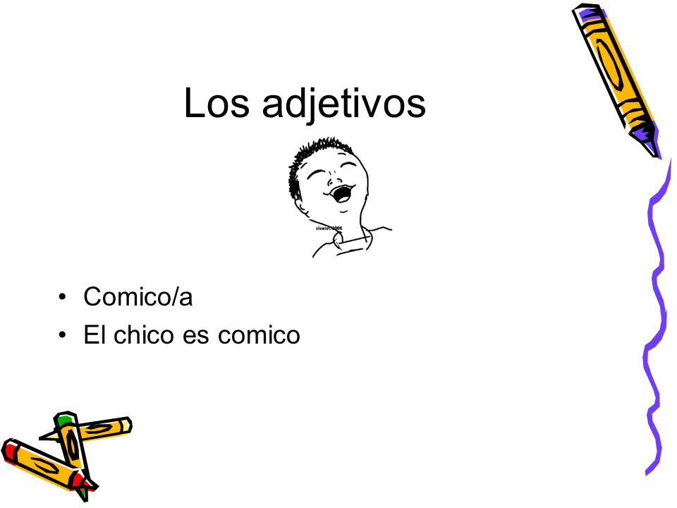 Los adjetivos Comico/a El chico es comico
