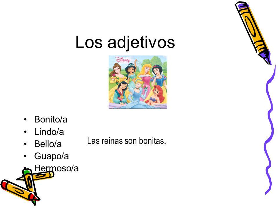 Los adjetivos Bonito/a Lindo/a Bello/a Guapo/a Las reinas son bonitas.