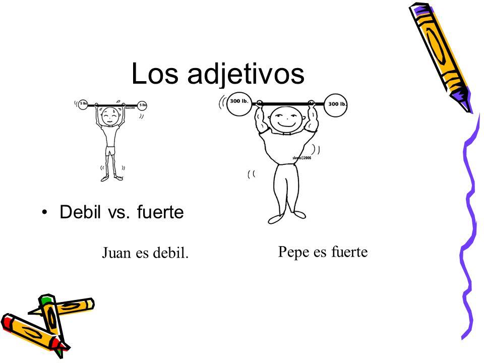 Los adjetivos Debil vs. fuerte Juan es debil. Pepe es fuerte
