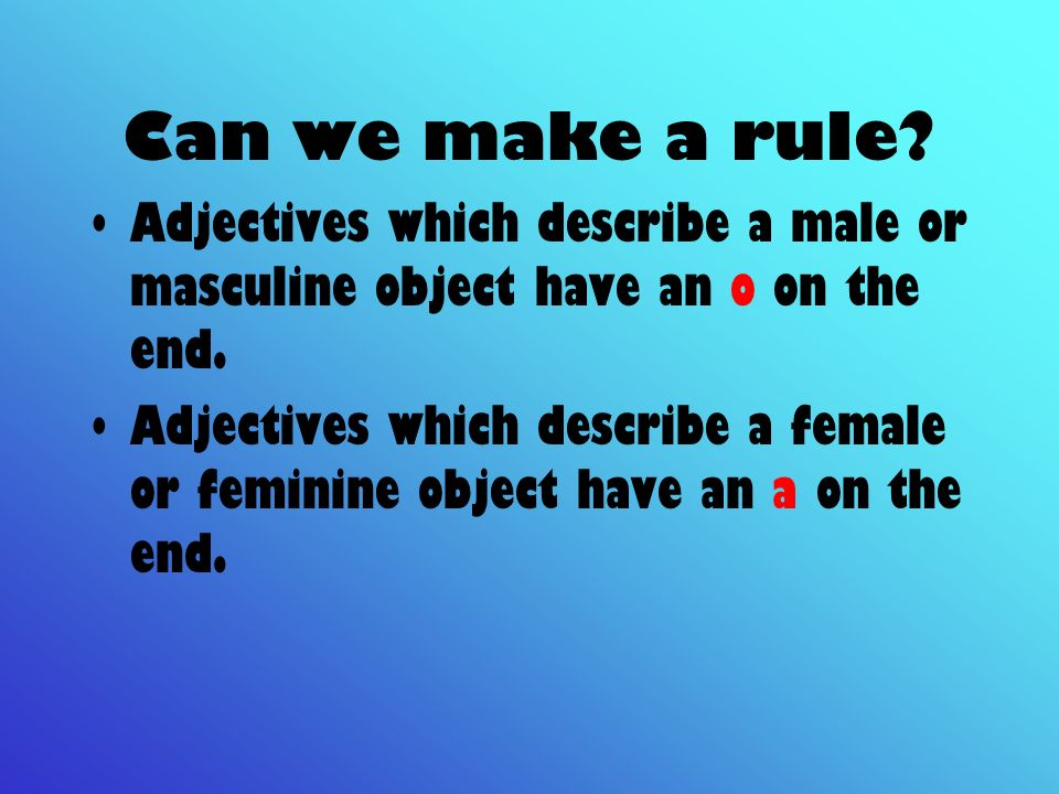 Can we make a rule Adjectives which describe a male or masculine object have an o on the end.