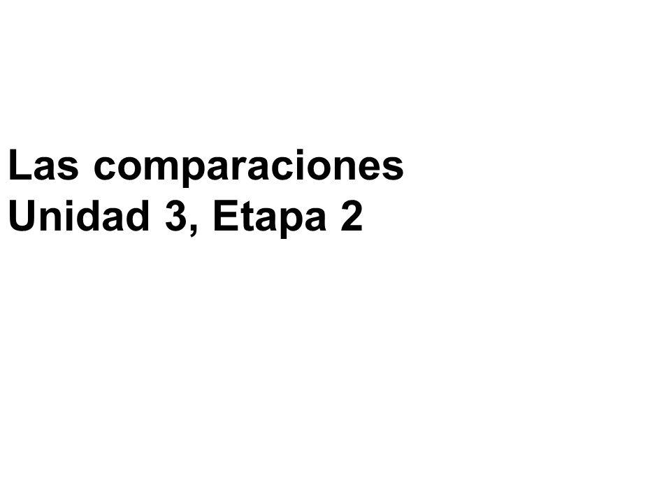 Las comparaciones Unidad 3, Etapa 2