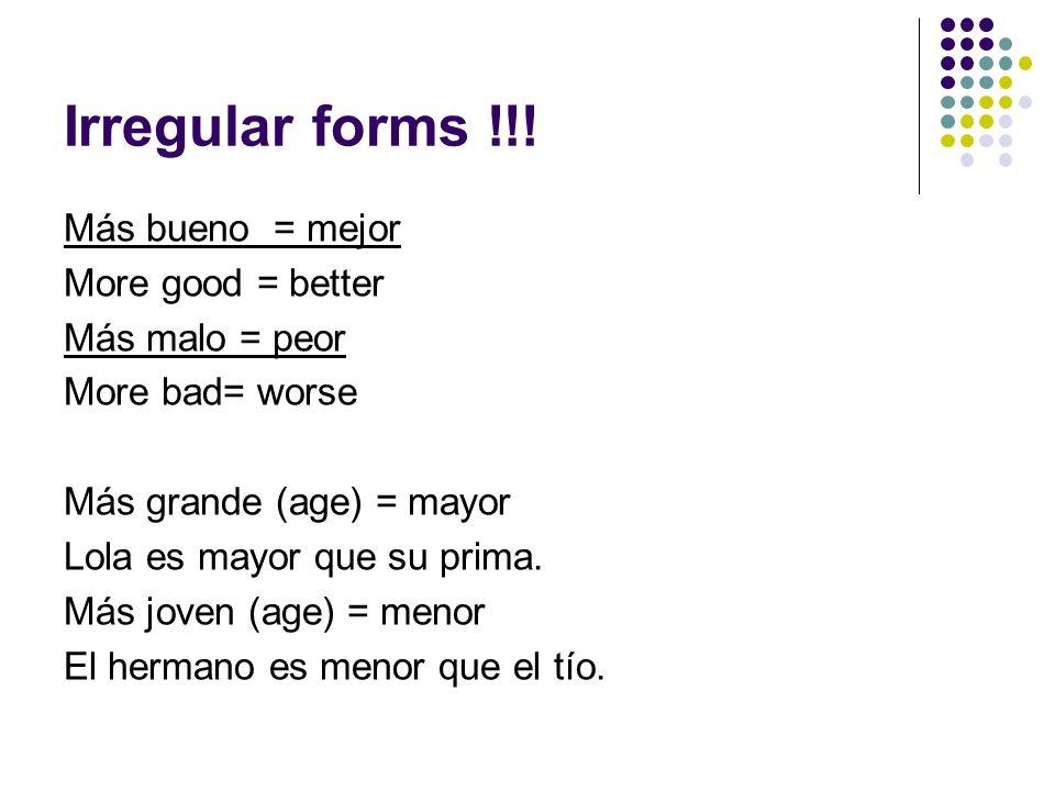 Irregular forms !!! Más bueno = mejor More good = better