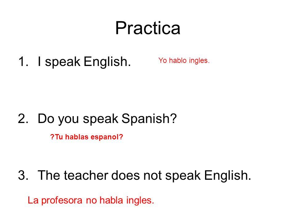 Practica I speak English. Do you speak Spanish