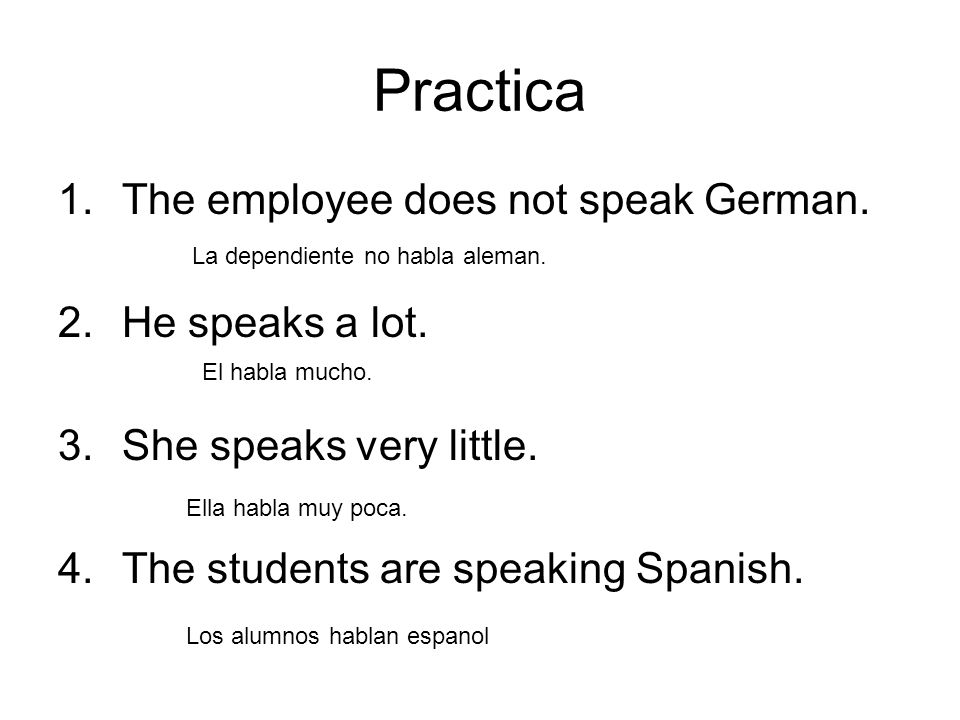 Practica The employee does not speak German. He speaks a lot.