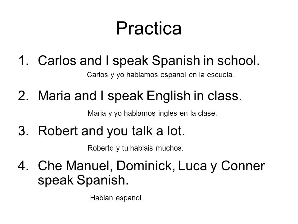 Practica Carlos and I speak Spanish in school.